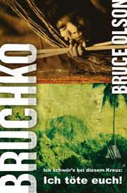 Bruchko - Ich schwör's bei diesem Kreuz: Ich töte euch!
