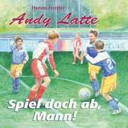 Andy Latte - Spiel doch ab, Mann!