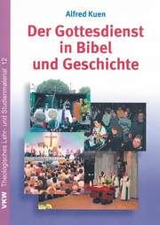 Der Gottesdienst in Bibel und Geschichte