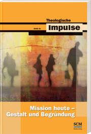Mission heute - Gestalt und Begründung