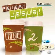 CD: Feiert Jesus! - to go 2
